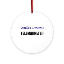 Worlds Greatest TELEMARKETER Ornament (Round)