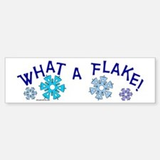 What A Flake Bumper Bumper Bumper Sticker