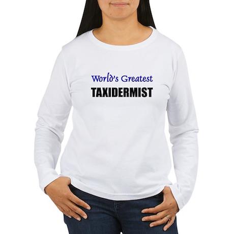 Worlds Greatest TAXIDERMIST Women's Long Sleeve T-