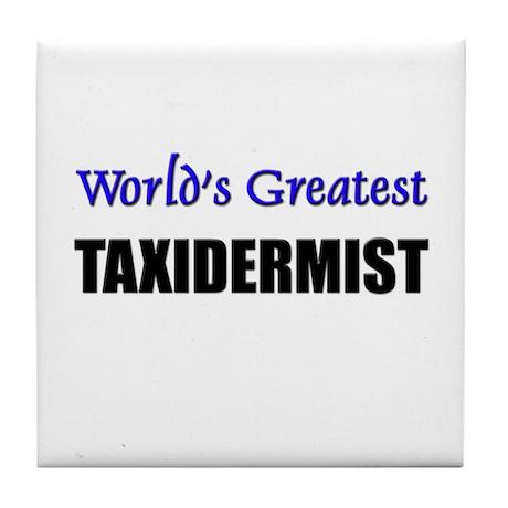 Worlds Greatest TAXIDERMIST Tile Coaster