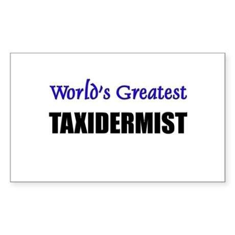 Worlds Greatest TAXIDERMIST Rectangle Sticker