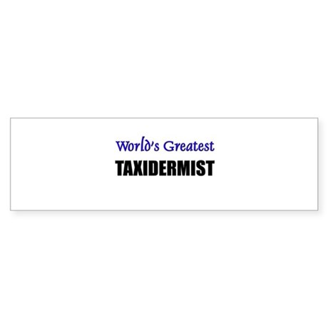 Worlds Greatest TAXIDERMIST Bumper Sticker