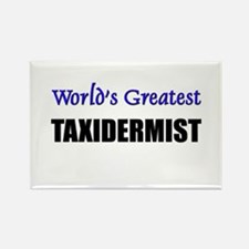 Worlds Greatest TAXIDERMIST Rectangle Magnet