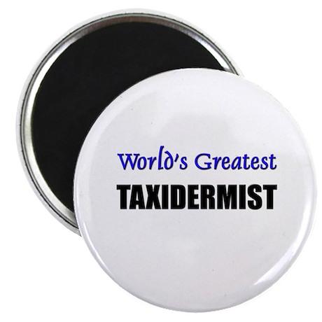 Worlds Greatest TAXIDERMIST Magnet