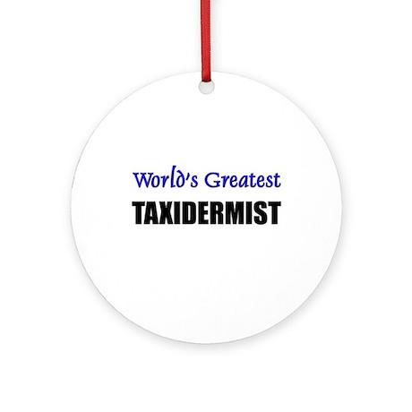 Worlds Greatest TAXIDERMIST Ornament (Round)