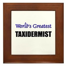 Worlds Greatest TAXIDERMIST Framed Tile