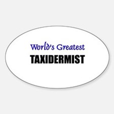 Worlds Greatest TAXIDERMIST Oval Decal