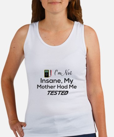 I'm Not Insane, My Mother Had Me Tested Tank Top