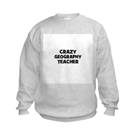 Crazy Geography Teacher Kids Sweatshirt