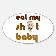 Eat My Sh*t Baby Oval Decal