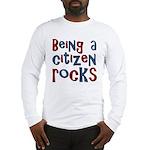 Being a USA Citizen Rocks Long Sleeve T-Shirt