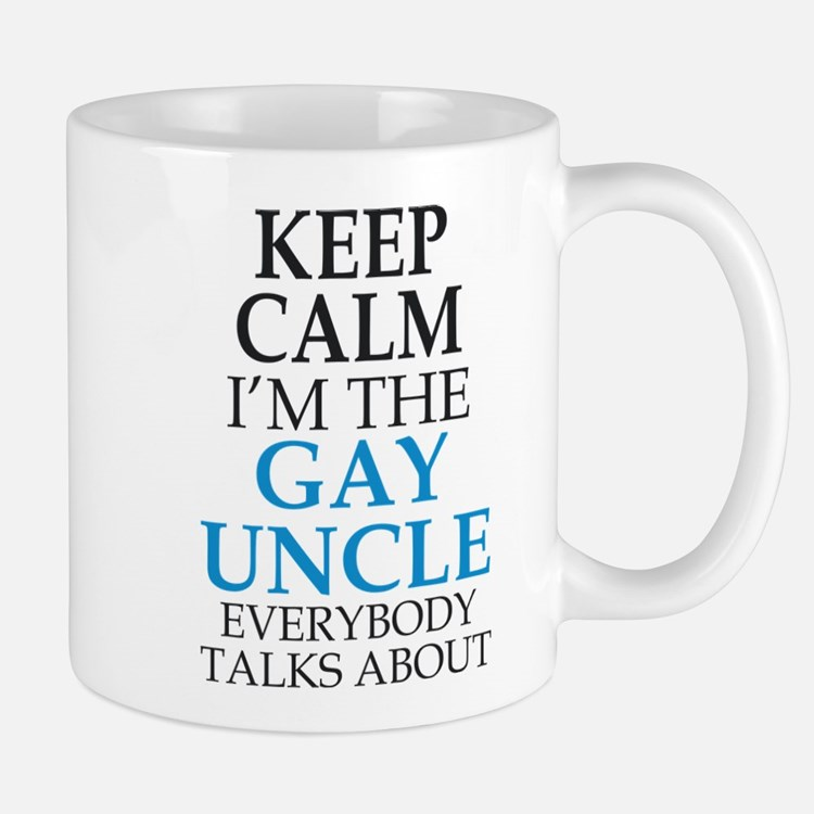 KEEP CALM I'M THE GAY UNCLE EVERYONE TALKS ABOUT M