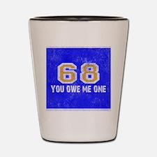 Sixty Eight You Owe Me One Blue White O Shot Glass