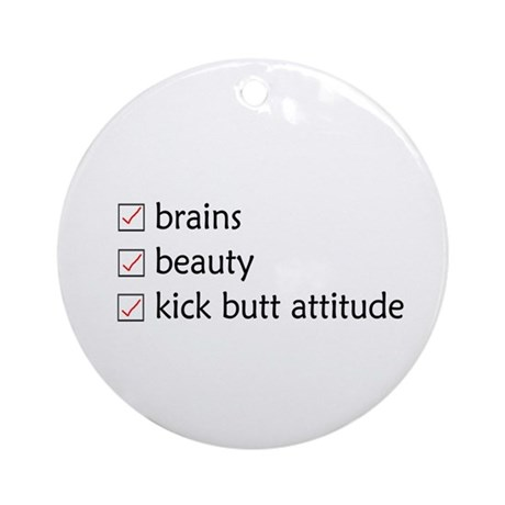 Brains, Beauty, and Kick-Butt Ornament (Round)