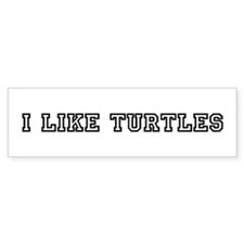 I Like Turtles Bumper Bumper Sticker