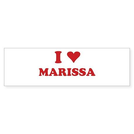 I LOVE MARISSA Bumper Sticker