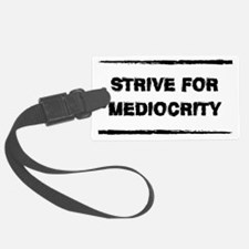 Strive for Mediocrity Luggage Tag