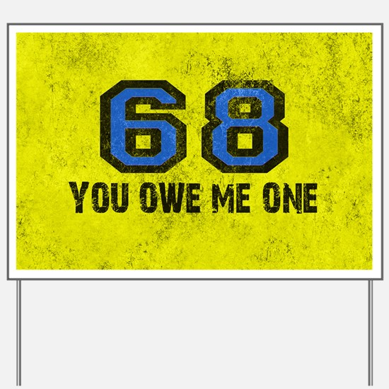 You Owe Me One Blue Sixty Eight Yard Sign
