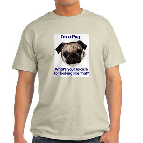 I'm A Pug, whats your excuse? Ash Grey T-Shirt