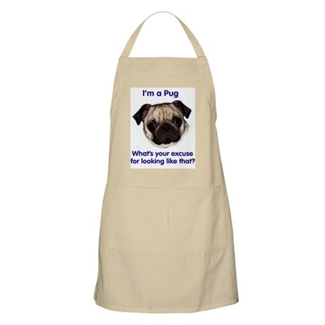 I'm A Pug, whats your excuse? BBQ Apron