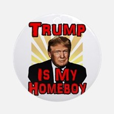 Donald Trump is my Homeboy 2016 Round Ornament