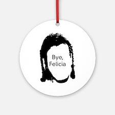 Bye Felicia Round Ornament