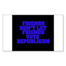 Friends Don't Let Friends Vot Sticker (Rectangular