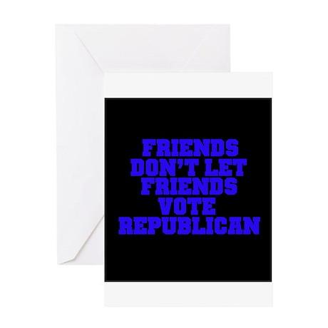 Friends Don't Let Friends Vot Greeting Card