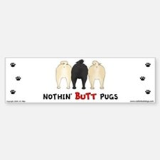 Nothin' Butt Pugs Bumper Bumper Bumper Sticker