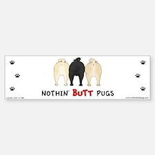 Nothin' Butt Pugs Bumper Bumper Bumper Sticker