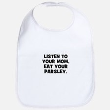 Listen to your mom, eat your  Bib