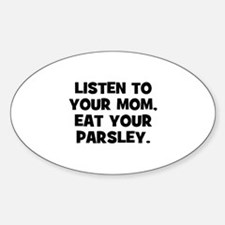 Listen to your mom, eat your Oval Decal