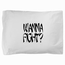Wanna fight.png Pillow Sham