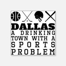 Dallas Drinking Town Sports Problem Sticker