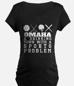Omaha Drinking Town Sports Problem Maternity T-Shi