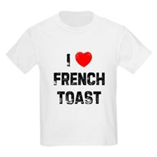 I * French Toast T-Shirt