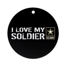 I Love My Soldier with U.S. Army St Round Ornament