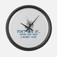 DON'T GIVE UP, MOSES WAS ONCE A B Large Wall Clock