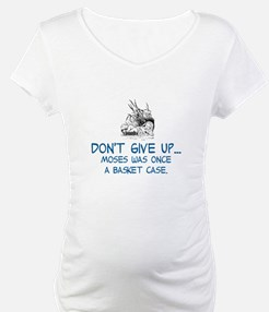 DON'T GIVE UP, MOSES WAS ONCE A  Shirt