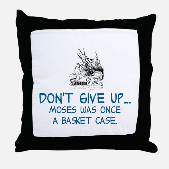 DON'T GIVE UP, MOSES WAS ONCE A BASKE Throw Pillow