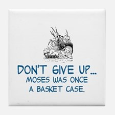 DON'T GIVE UP, MOSES WAS ONCE A BASKE Tile Coaster