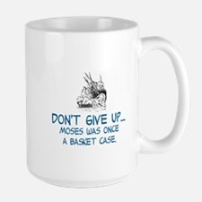 DON'T GIVE UP, MOSES WAS ONCE A BASKET  Large Mug
