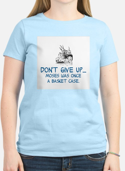 DON'T GIVE UP, MOSES WAS ONC T-Shirt