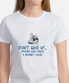 DON'T GIVE UP, MOSES WAS ONCE A BA Women's T-Shirt