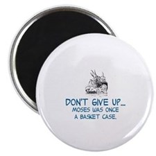 DON'T GIVE UP, MOSES WAS ONCE A BASKET CASE Magnet