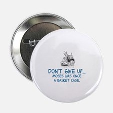 "DON'T GIVE UP, MOSES WAS ONCE A BASKE 2.25"" Button"