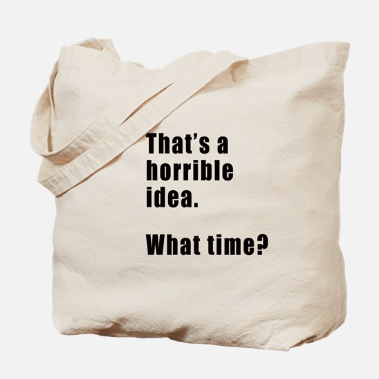 That's a horrible idea. What time? Tote Bag