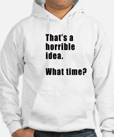 That's a horrible idea. What time? Hoodie