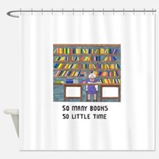 So Many Books so little time Shower Curtain