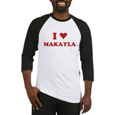 I LOVE MAKAYLA Baseball Jersey
